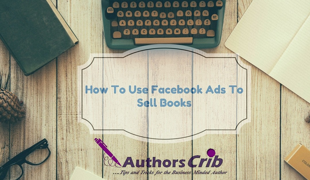 How To Use Facebook Ads To Sell More Books