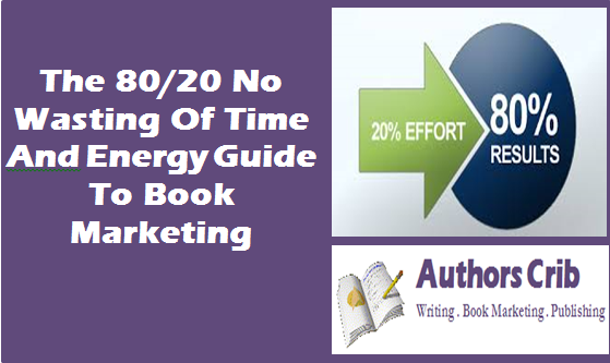 The 80/20 No Wasting Of Time And Energy Guide To Book Marketing