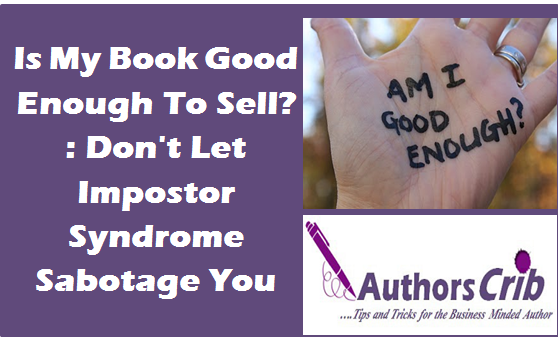 Is My Book Good Enough To Sell? : Don't Let Impostor Syndrome Sabotage You