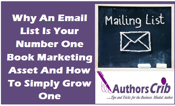 Why An Email List Is Your Number One Book Marketing Asset And How To Simply Grow One