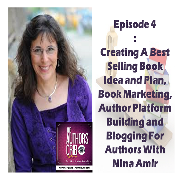 EP04 : Creating A Best Selling Book Idea and Plan, Book Marketing, Author Platform Building and Blogging For Authors With Nina Amir