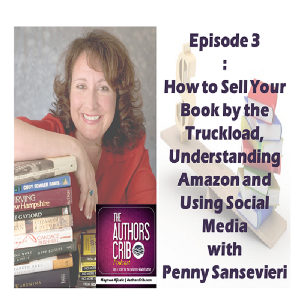 EP03 : How to Sell Your Book by the Truckload, Understanding Amazon and Using Social Media with Penny Sansevieri