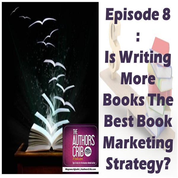 EP08 : Is Writing More Books The Best Book Marketing Strategy?