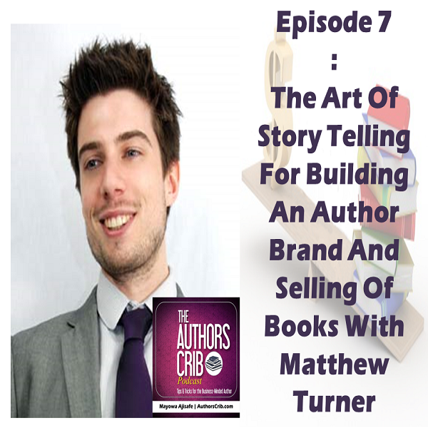EP07 : The Art Of Story Telling For Building An Author Brand And Selling Of Books With Matthew Turner