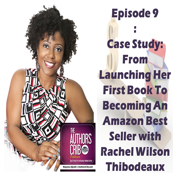 EP09 : Case Study: From Launching Her First Book To Becoming An Amazon Best Seller with Rachel Wilson Thibodeaux