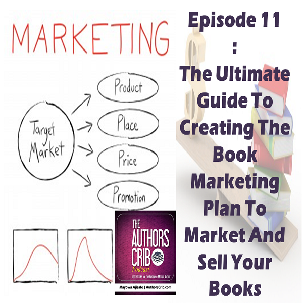 EP11 : The Ultimate Guide To Creating The Book Marketing Plan To Market And Sell Your Books