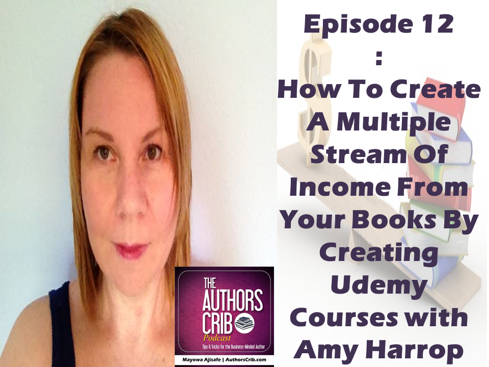 EP12 : How To Create A Multiple Stream Of Income From Your Books By Creating Udemy Courses with Amy Harrop