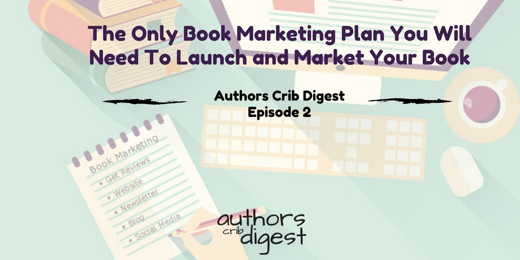 The Only Book Marketing Plan You Will Need To Launch and Market Your Book
