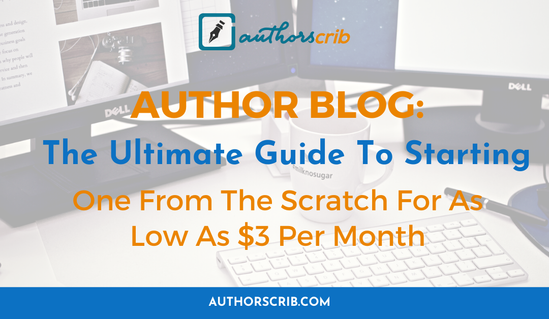 Author Blog _ The Ultimate Guide To Starting One From The Scratch For As Low As $3