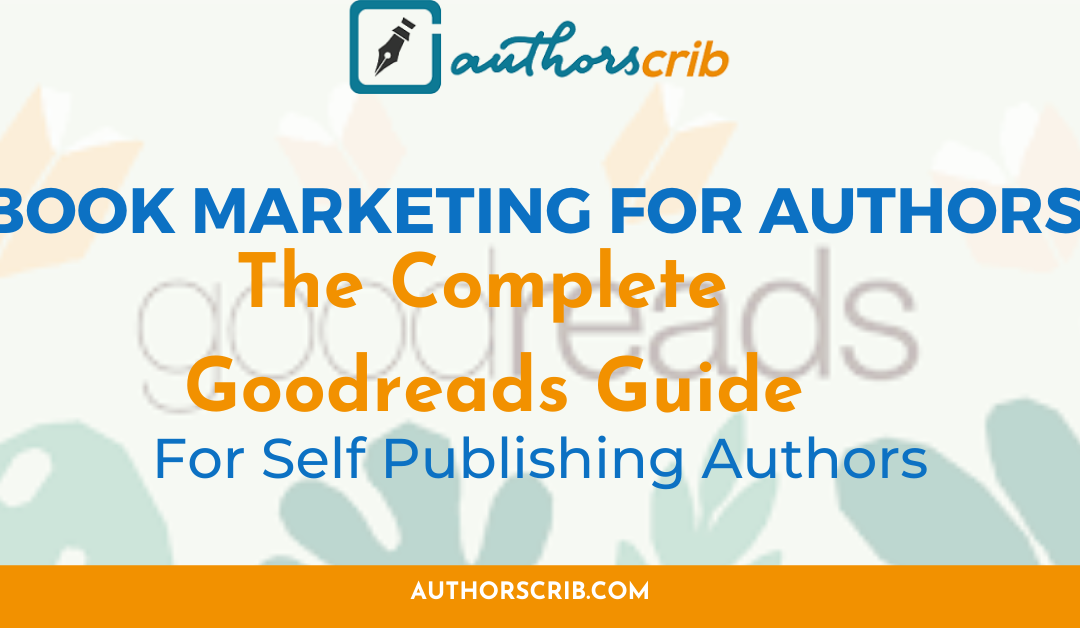 Book Marketing For Authors - The Complete Goodreads Guide For Self Publishing Authors