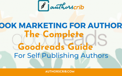 Book Marketing For Authors: The Complete Goodreads Guide For Self Publishing Authors