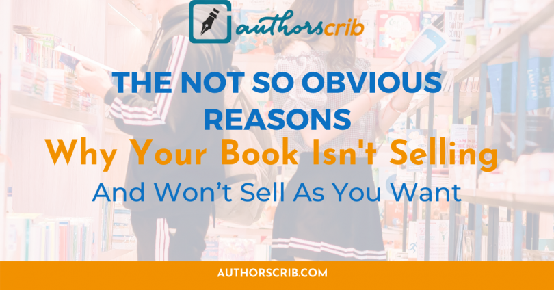 The Not So Obvious Reasons Why Your Book isn't Selling and Won't Sell As You Want